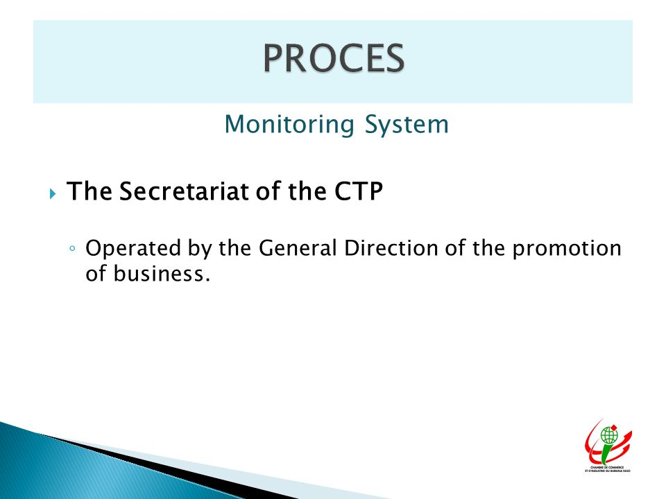 Monitoring System  The Secretariat of the CTP ◦ Operated by the General Direction of the promotion of business.
