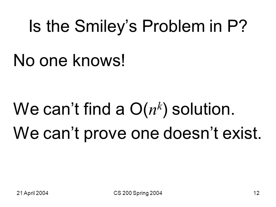 21 April 2004CS 200 Spring 200412 Is the Smiley's Problem in P.