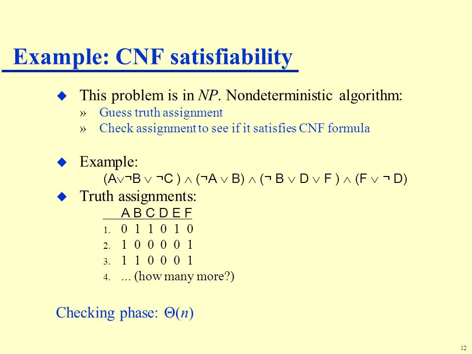 12 Example: CNF satisfiability u This problem is in NP.