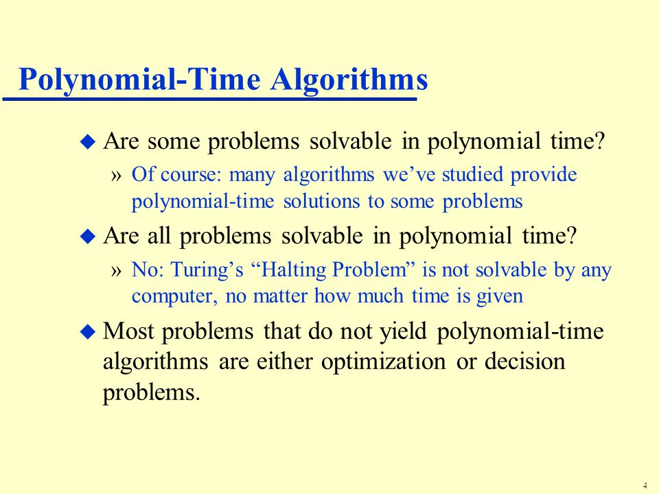 4 Polynomial-Time Algorithms u Are some problems solvable in polynomial time.