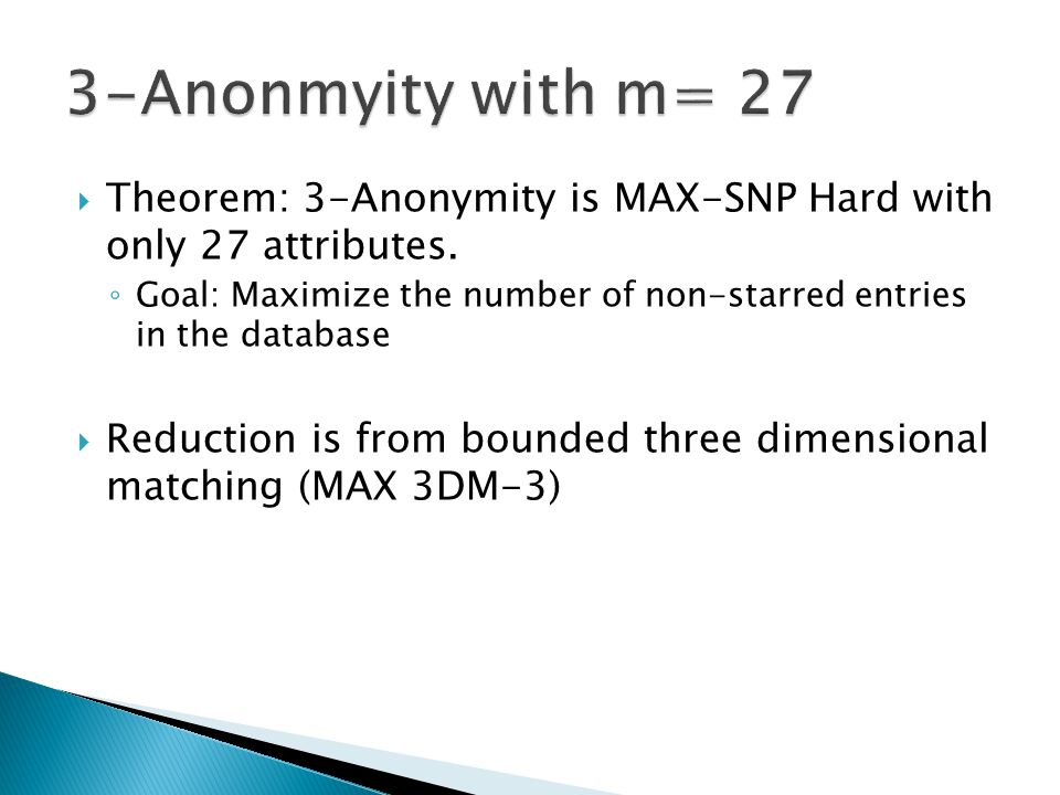  Theorem: 3-Anonymity is MAX-SNP Hard with only 27 attributes.