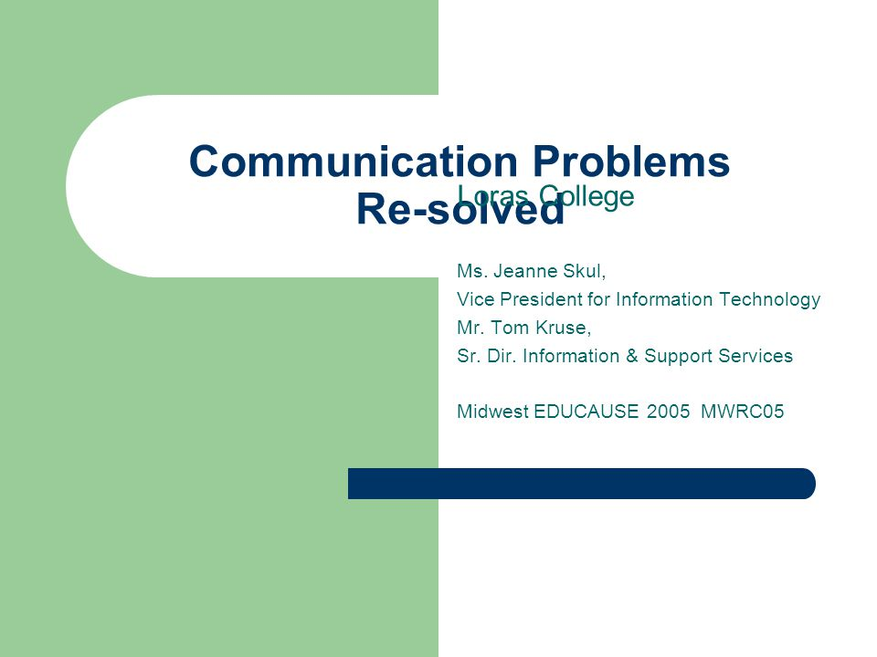 Communication Problems Re-solved Loras College Ms.