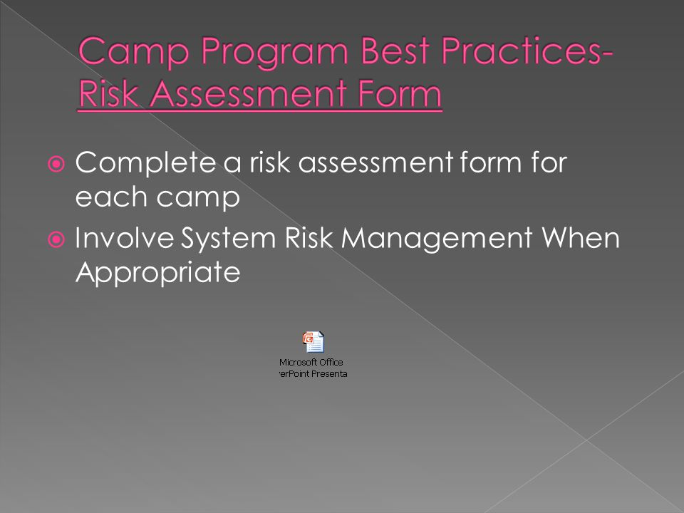  Complete a risk assessment form for each camp  Involve System Risk Management When Appropriate