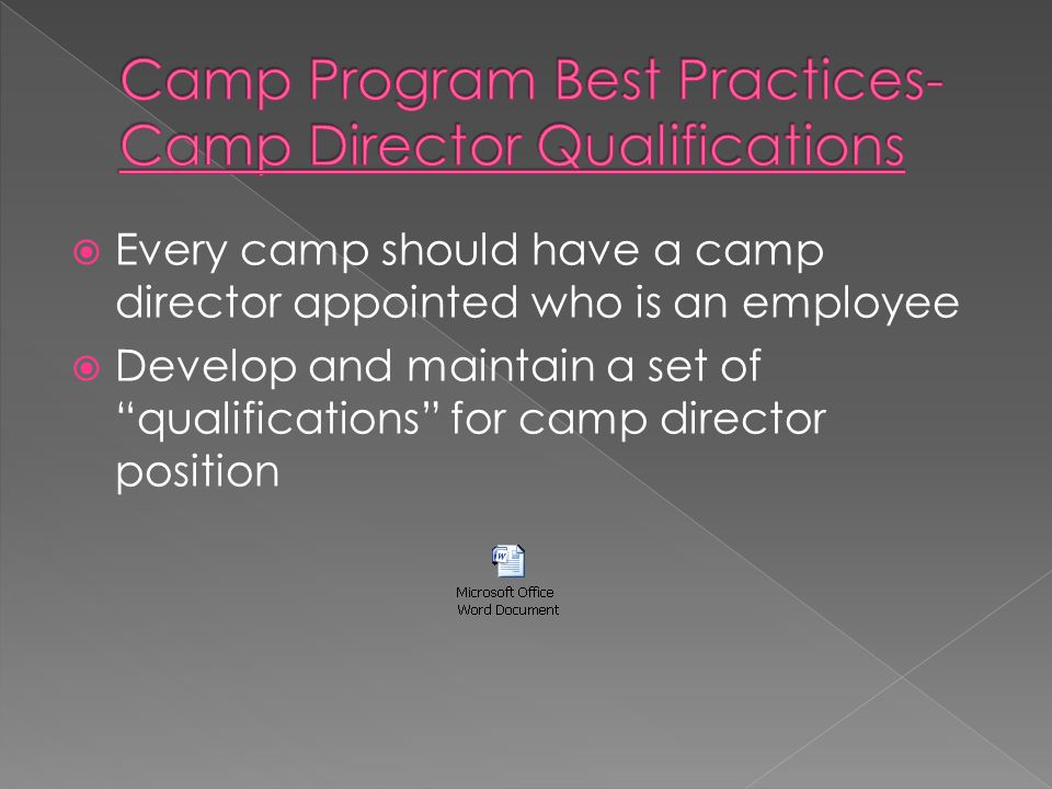  Every camp should have a camp director appointed who is an employee  Develop and maintain a set of qualifications for camp director position