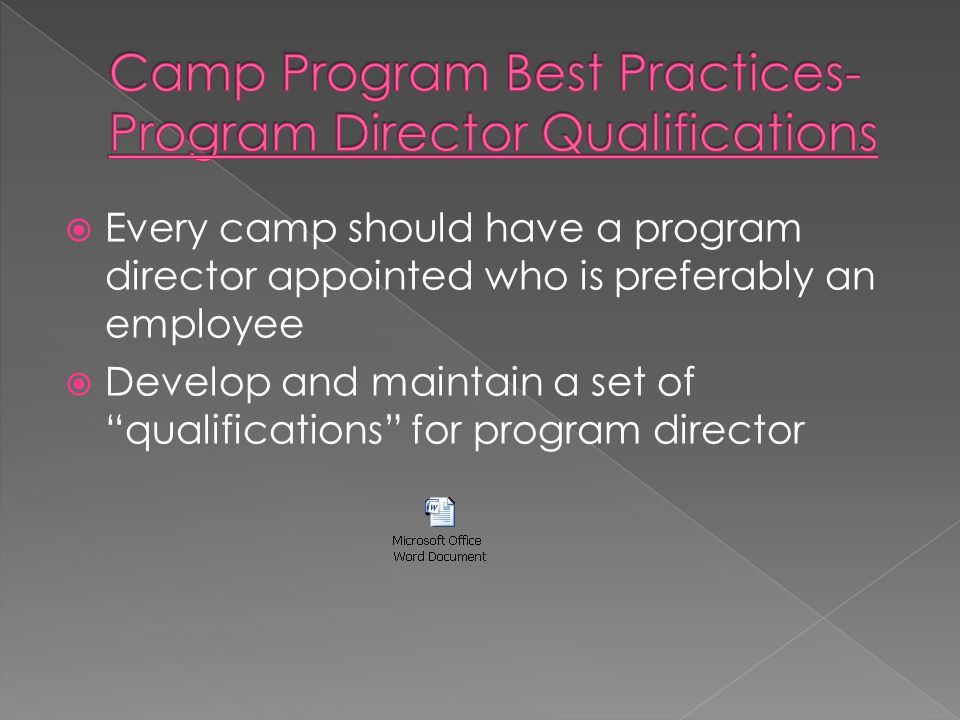  Every camp should have a program director appointed who is preferably an employee  Develop and maintain a set of qualifications for program director