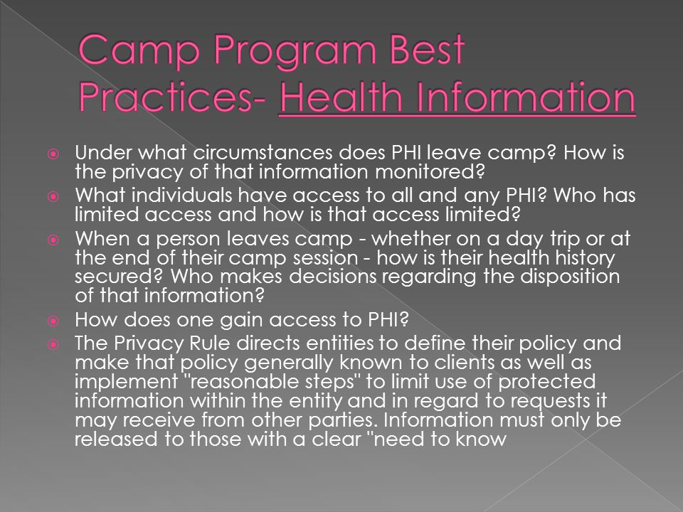  Under what circumstances does PHI leave camp. How is the privacy of that information monitored.