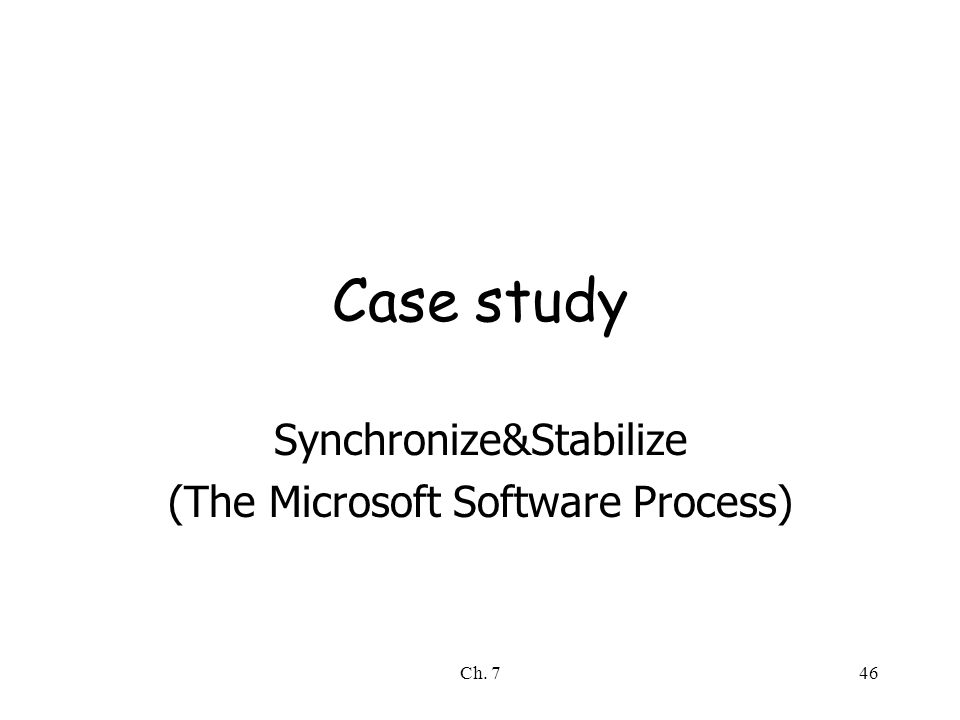 Ch. 746 Case study Synchronize&Stabilize (The Microsoft Software Process)