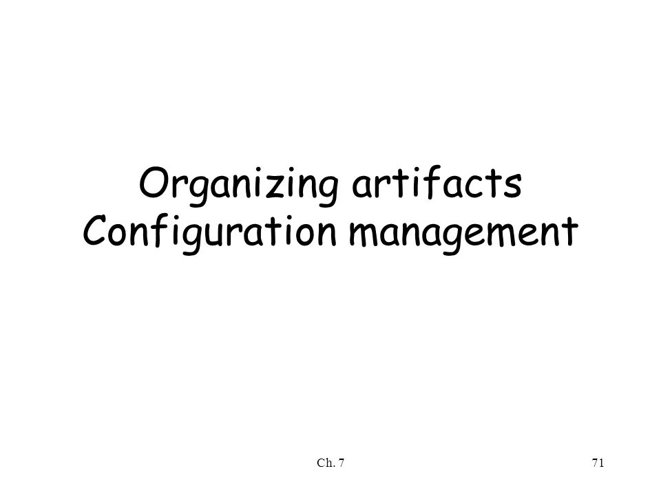 Ch. 771 Organizing artifacts Configuration management