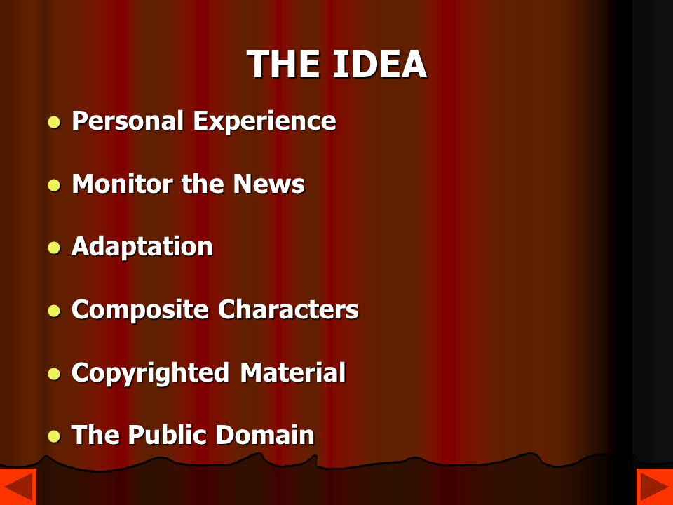 THE IDEA Personal Experience Personal Experience Monitor the News Monitor the News Adaptation Adaptation Composite Characters Composite Characters Copyrighted Material Copyrighted Material The Public Domain The Public Domain