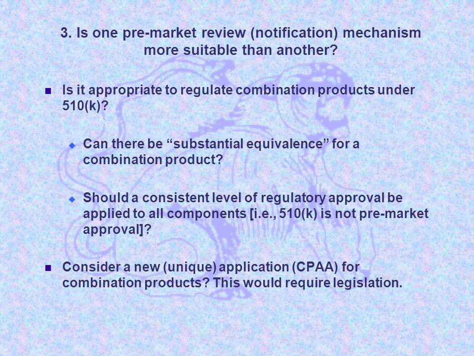 3. Is one pre-market review (notification) mechanism more suitable than another.