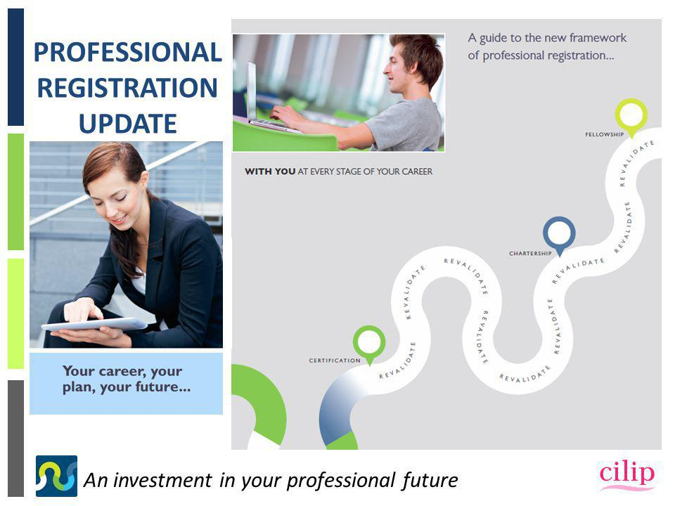 An investment in your professional future PROFESSIONAL REGISTRATION UPDATE