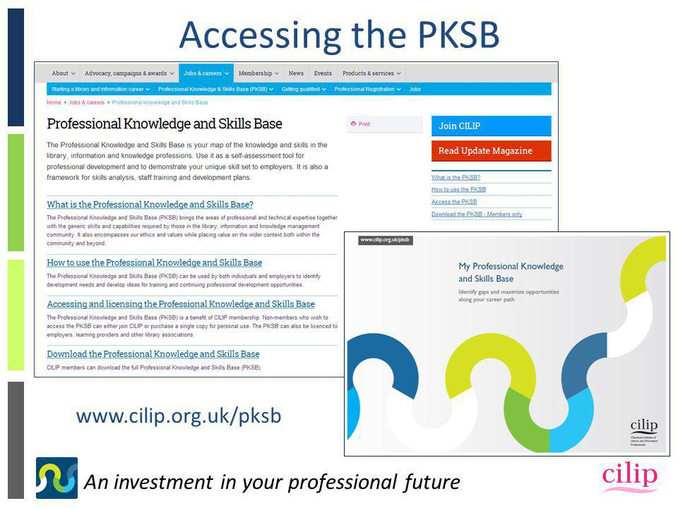 An investment in your professional future Accessing the PKSB www.cilip.org.uk/pksb