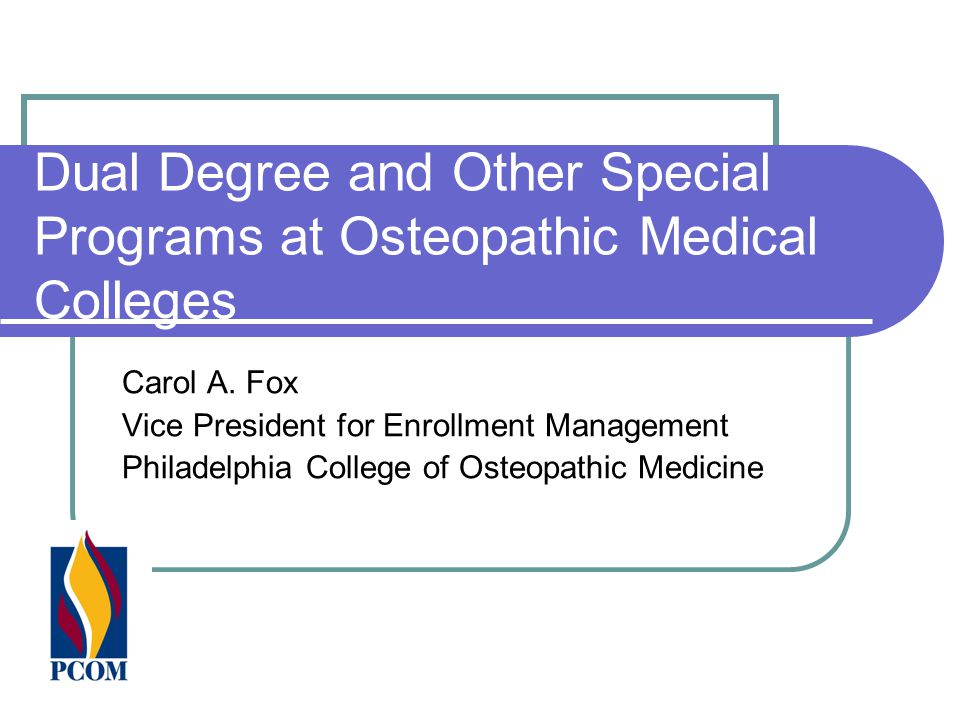 Dual Degree and Other Special Programs at Osteopathic Medical Colleges Carol A.