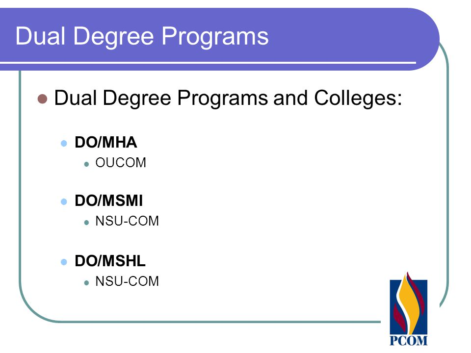 Dual Degree Programs Dual Degree Programs and Colleges: DO/MHA OUCOM DO/MSMI NSU-COM DO/MSHL NSU-COM
