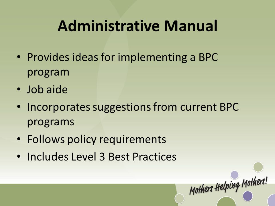 Administrative Manual Provides ideas for implementing a BPC program Job aide Incorporates suggestions from current BPC programs Follows policy requirements Includes Level 3 Best Practices