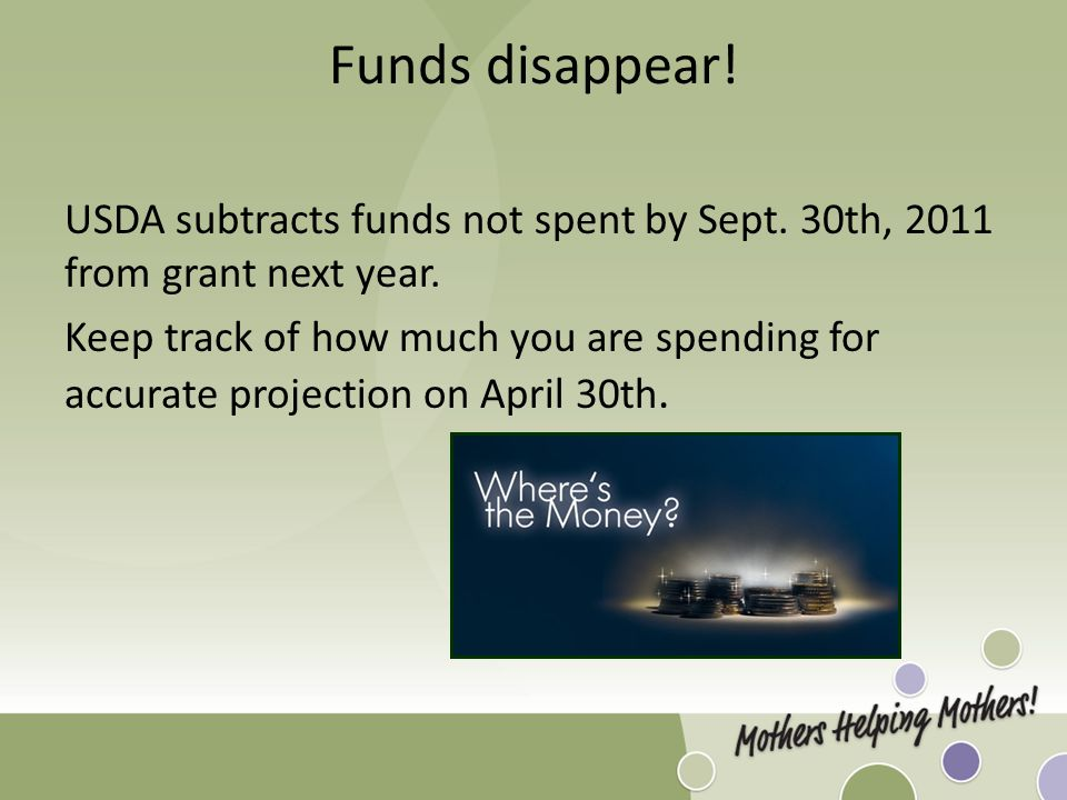 Funds disappear. USDA subtracts funds not spent by Sept.