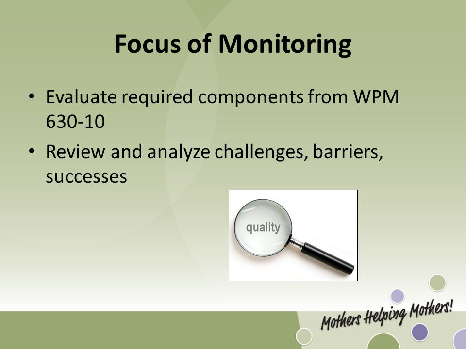 Focus of Monitoring Evaluate required components from WPM 630-10 Review and analyze challenges, barriers, successes