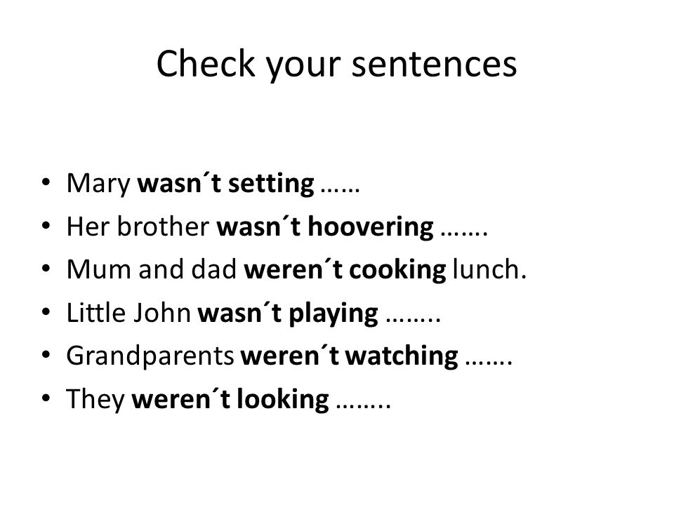 Check your sentences Mary wasn´t setting …… Her brother wasn´t hoovering …….