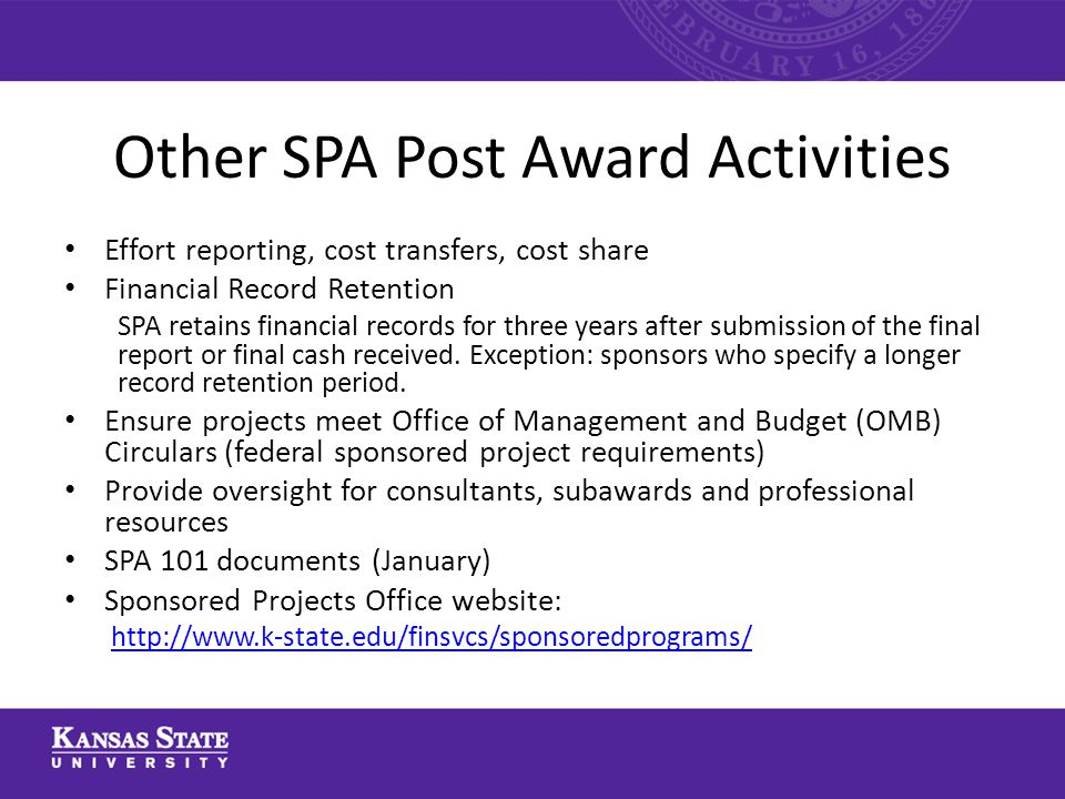 Other SPA Post Award Activities Effort reporting, cost transfers, cost share Financial Record Retention SPA retains financial records for three years after submission of the final report or final cash received.