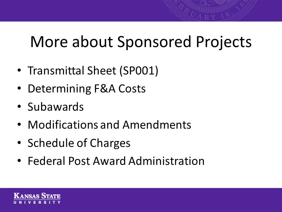 More about Sponsored Projects Transmittal Sheet (SP001) Determining F&A Costs Subawards Modifications and Amendments Schedule of Charges Federal Post Award Administration
