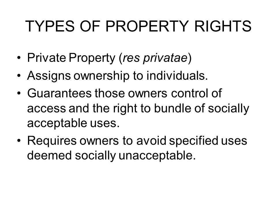 TYPES OF PROPERTY RIGHTS Private Property (res privatae) Assigns ownership to individuals.