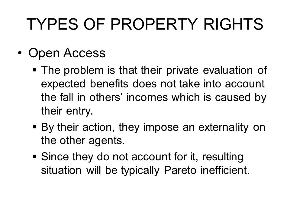 TYPES OF PROPERTY RIGHTS Open Access  The problem is that their private evaluation of expected benefits does not take into account the fall in others' incomes which is caused by their entry.