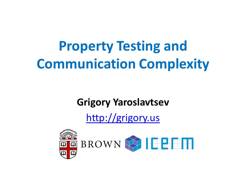 Property Testing and Communication Complexity Grigory Yaroslavtsev http://grigory.us