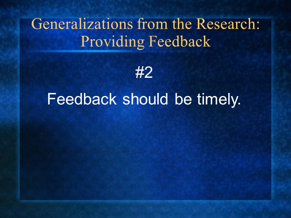 Generalizations from the Research: Providing Feedback #2 Feedback should be timely.