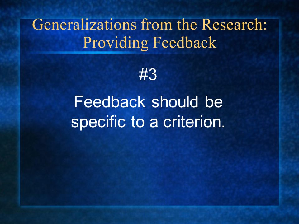 Generalizations from the Research: Providing Feedback #3 Feedback should be specific to a criterion.