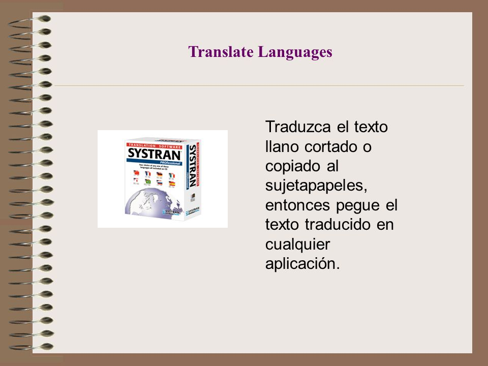 Translate Languages Translate plain text cut or copied to the clipboard, then paste translated text into any application.