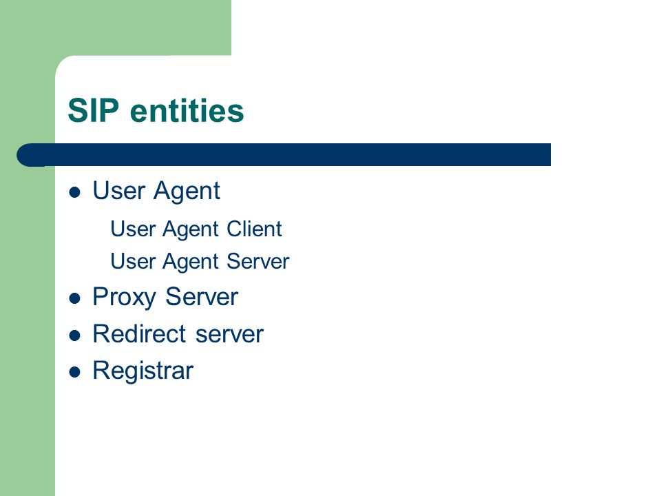 SIP entities User Agent User Agent Client User Agent Server Proxy Server Redirect server Registrar