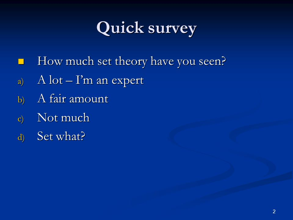 2 Quick survey How much set theory have you seen. How much set theory have you seen.
