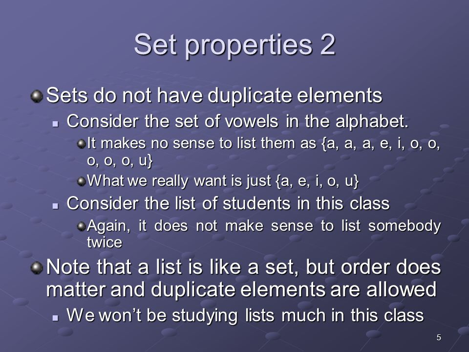 5 Set properties 2 Sets do not have duplicate elements Consider the set of vowels in the alphabet.