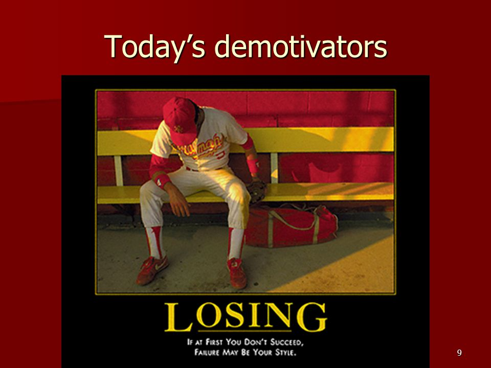 9 Today's demotivators