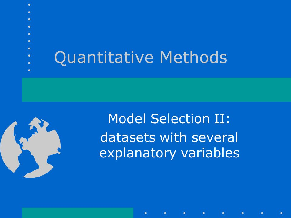 Quantitative Methods Model Selection II: datasets with several explanatory variables