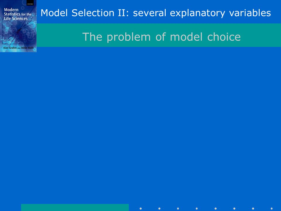 Model Selection II: several explanatory variables The problem of model choice