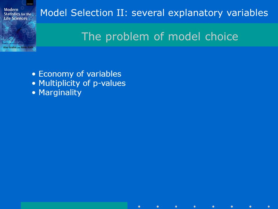 Model Selection II: several explanatory variables The problem of model choice Economy of variables Multiplicity of p-values Marginality