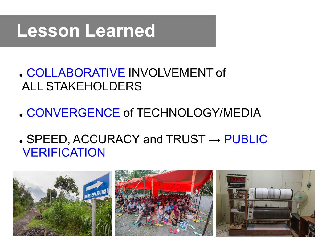 Lesson Learned COLLABORATIVE INVOLVEMENT of ALL STAKEHOLDERS CONVERGENCE of TECHNOLOGY/MEDIA SPEED, ACCURACY and TRUST → PUBLIC VERIFICATION