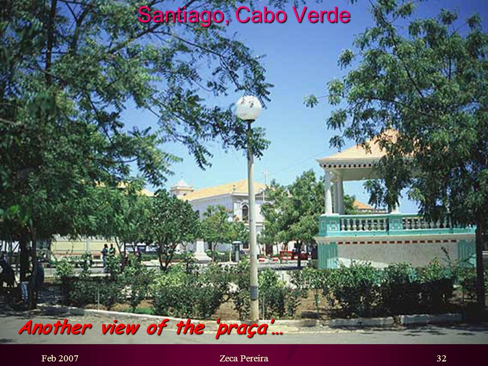 Feb 2007Zeca Pereira31 Santiago, Cabo Verde The 'praça' (the garden)