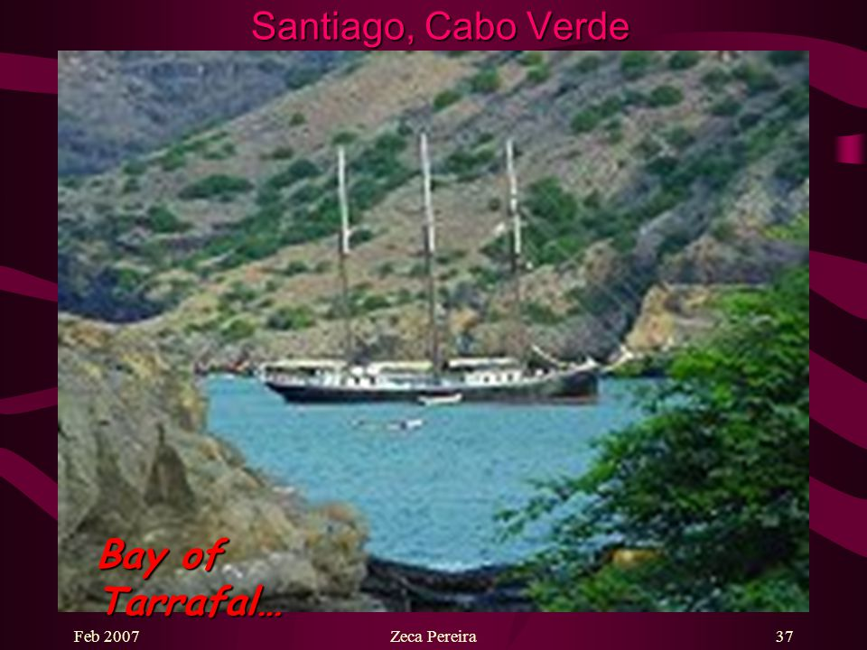 Feb 2007Zeca Pereira36 Santiago, Cabo Verde The magnificent and tranquil bay of Tarrafal…