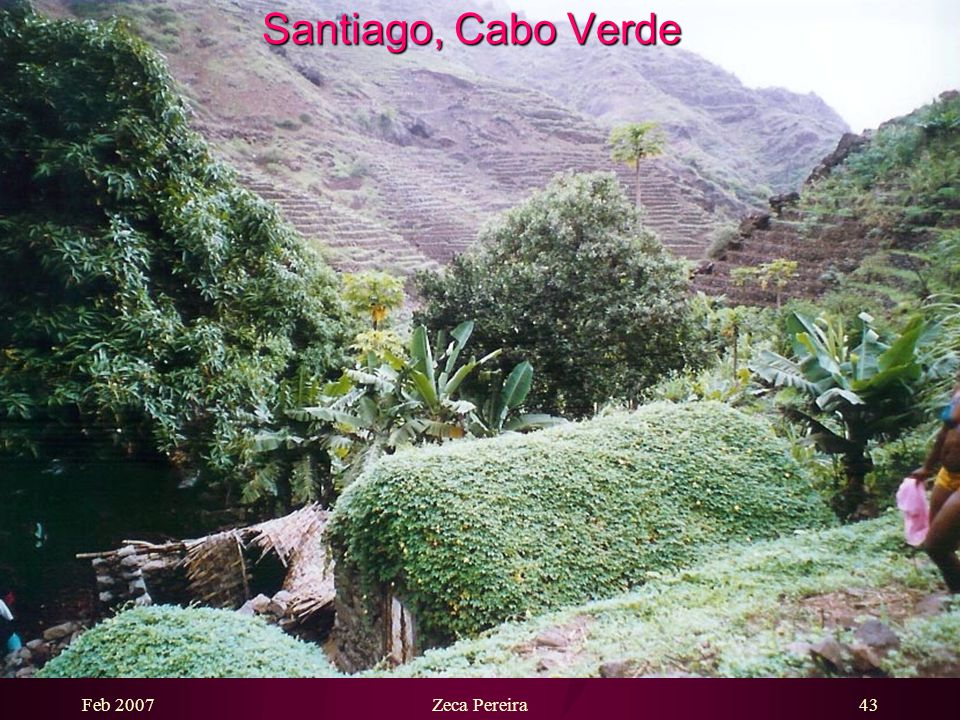 Feb 2007Zeca Pereira42 Santiago, Cabo Verde People of Santiago are deeply religious…