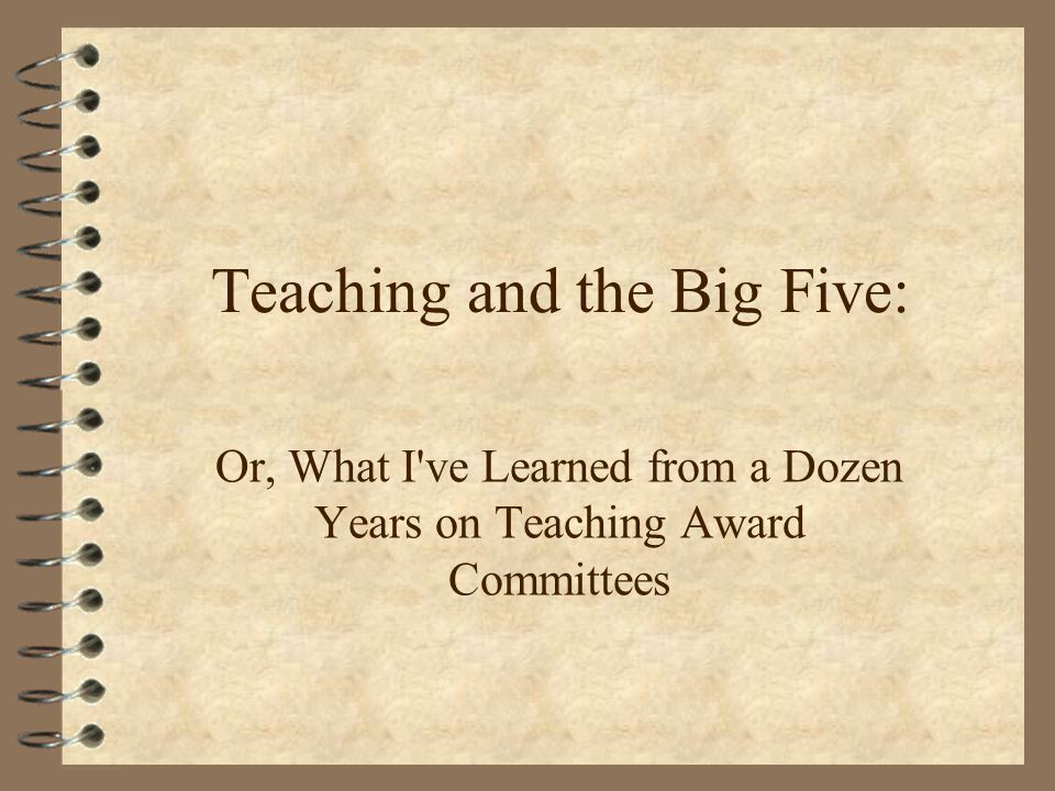Teaching and the Big Five: Or, What I ve Learned from a Dozen Years on Teaching Award Committees