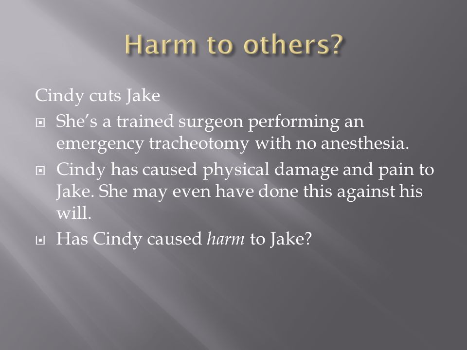Cindy cuts Jake  She's a trained surgeon performing an emergency tracheotomy with no anesthesia.