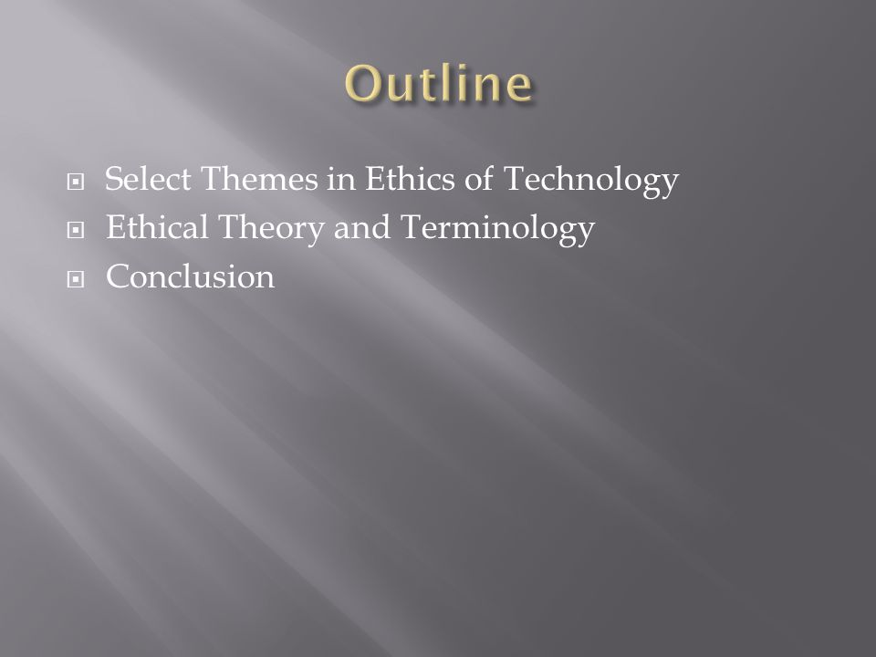  Select Themes in Ethics of Technology  Ethical Theory and Terminology  Conclusion