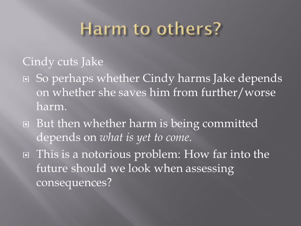 Cindy cuts Jake  So perhaps whether Cindy harms Jake depends on whether she saves him from further/worse harm.