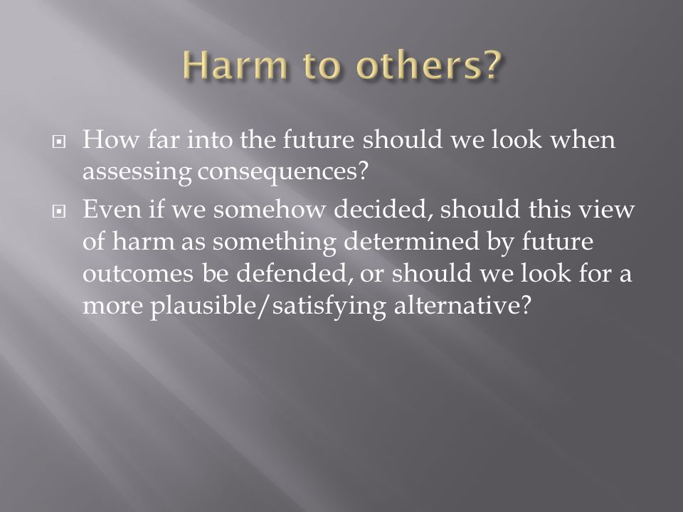  How far into the future should we look when assessing consequences.