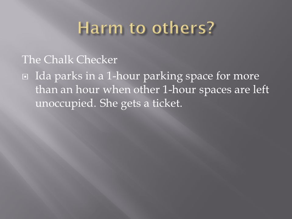 The Chalk Checker  Ida parks in a 1-hour parking space for more than an hour when other 1-hour spaces are left unoccupied.