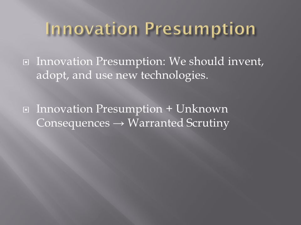  Innovation Presumption + Unknown Consequences → Warranted Scrutiny