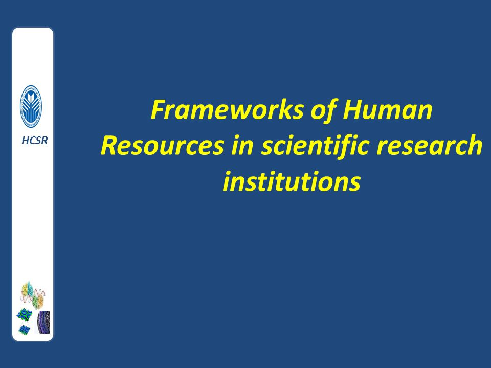 Frameworks of Human Resources in scientific research institutions HCSR