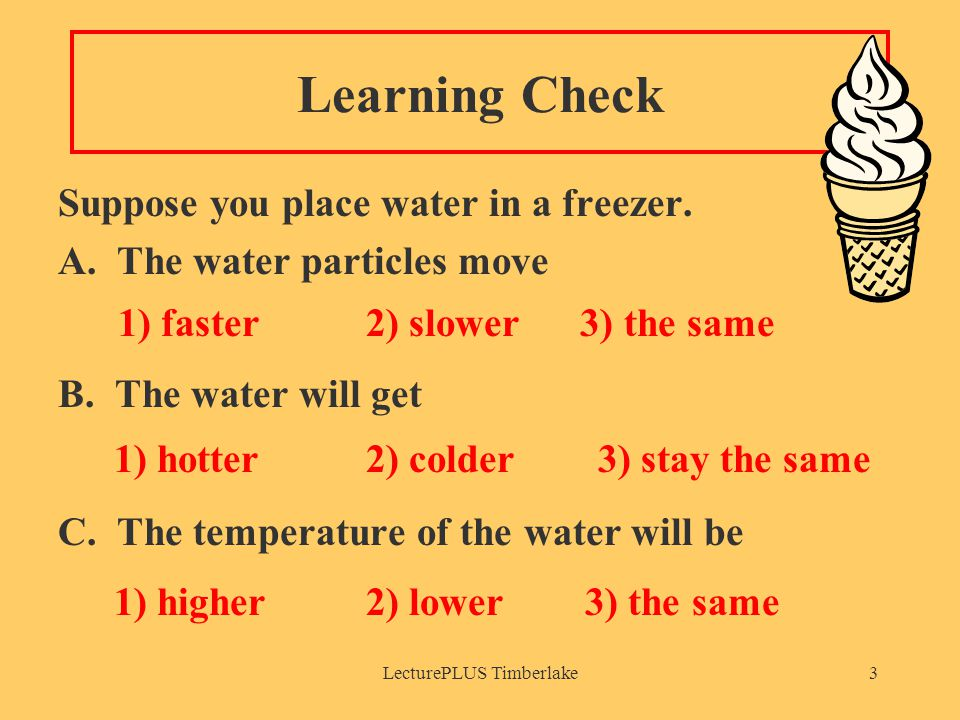 LecturePLUS Timberlake3 Learning Check Suppose you place water in a freezer.